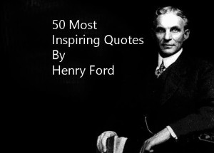 50 Most Inspiring Henry Ford Quotes