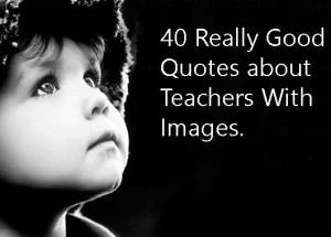 40 Really Best Quotes About Teacher With Pictures