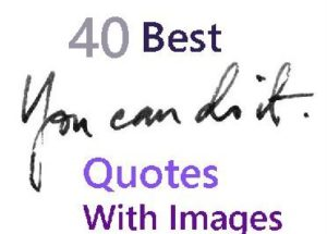 40 Best You can Do It Quotes With Pictures