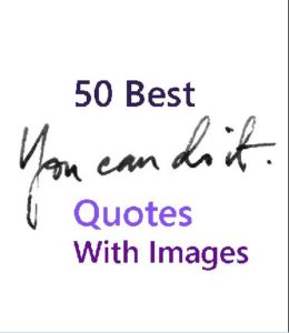 50 Best you can do it quotes with images