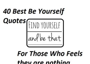 40 Best Be Yourself Quotes For People Who Feel They Are Nothing