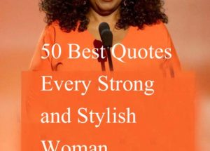 50 Best Quotes Every Strong and Stylish Woman Must Read