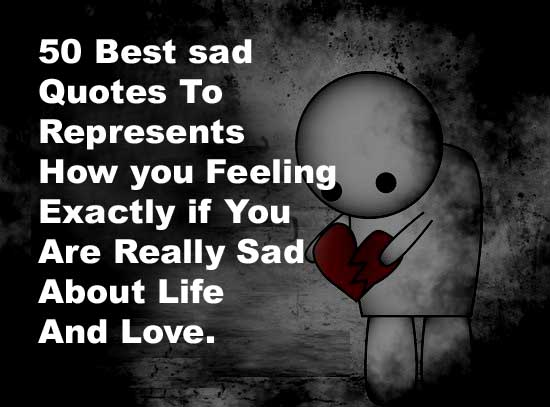 50 Best Sad Quotes To Represents How You Feeling Exactly If You Are Really  Sad About Life And Love.