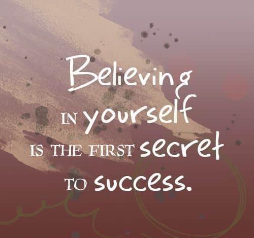 U201cBelieve In Yourself Is The First Secret To Success.u201d