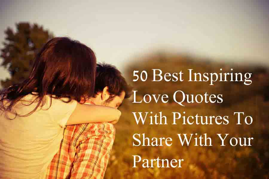 Inspirational Love Quotes Magnificent 48 Best Inspiring Love Quotes With Pictures To Share With Your Partner