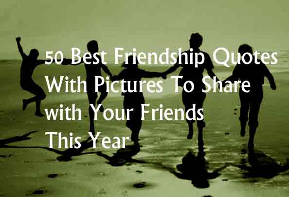 50 Best Friendship Quotes With Pictures To Share with Your ...Quotes On Love And Friendship Images